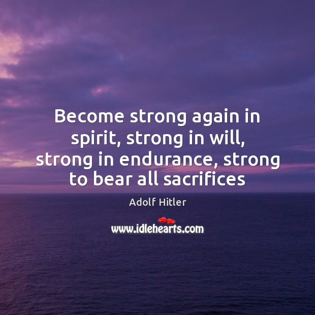 Become strong again in spirit, strong in will, strong in endurance, strong Adolf Hitler Picture Quote