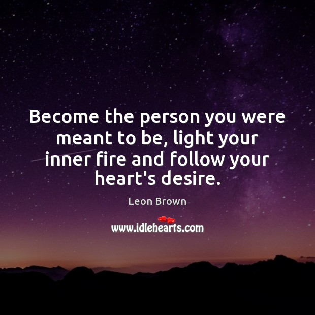 Become the person you were meant to be, light your inner fire Image