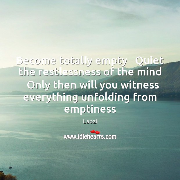 Become totally empty   Quiet the restlessness of the mind   Only then will Laozi Picture Quote