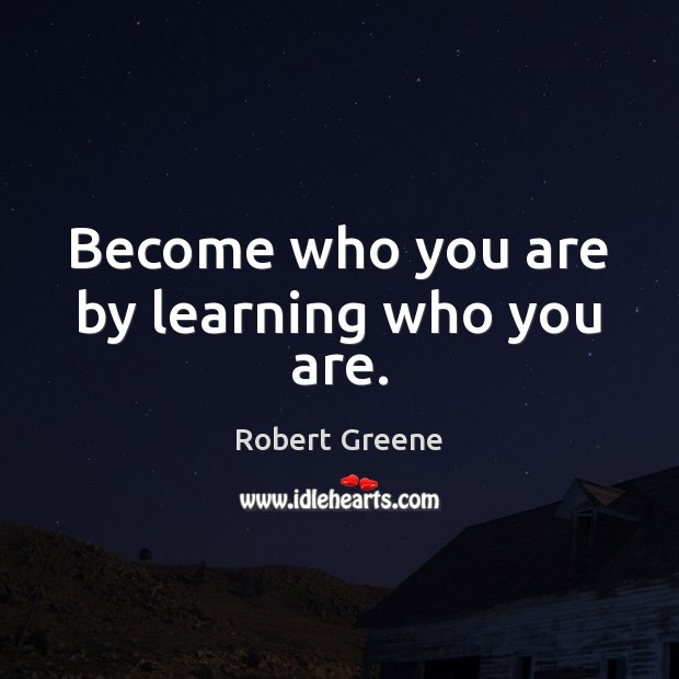 Become who you are by learning who you are. Image