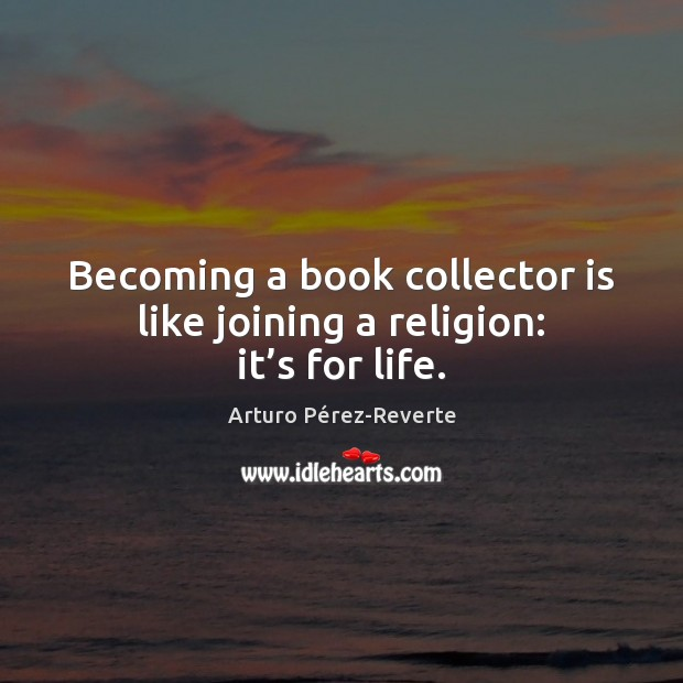 Image, Becoming a book collector is like joining a religion: it's for life.