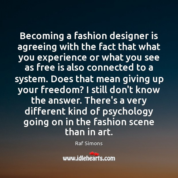Becoming A Fashion Designer Is Agreeing With The Fact That What You