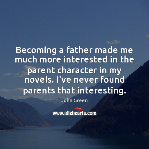 Image, Becoming a father made me much more interested in the parent character