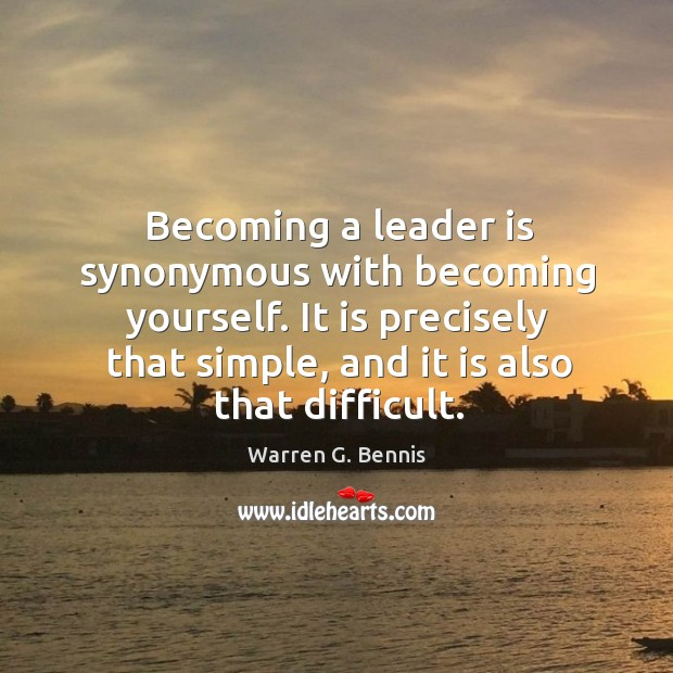 Becoming a leader is synonymous with becoming yourself. It is precisely that simple, and it is also that difficult. Image