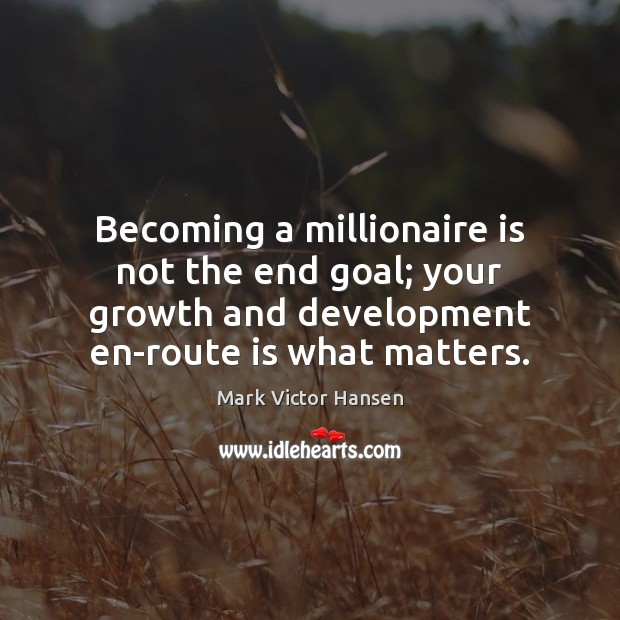 Becoming a millionaire is not the end goal; your growth and development Image