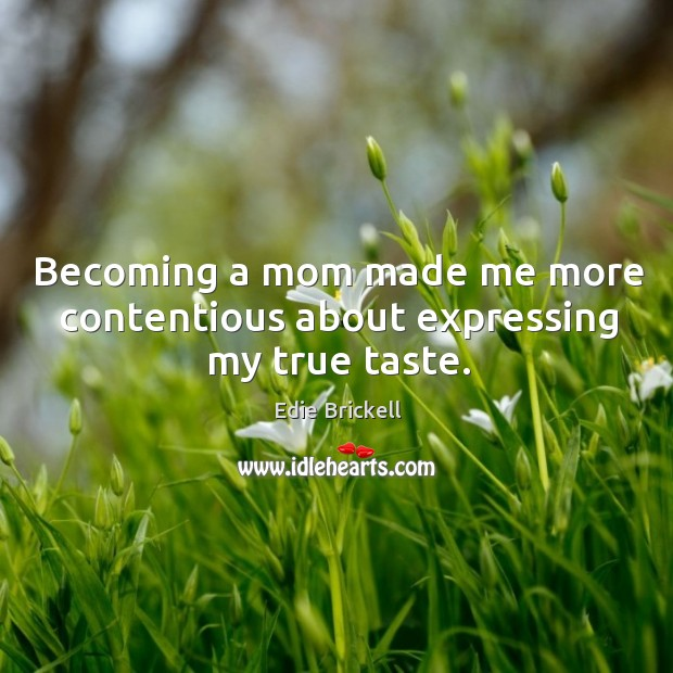 Image, Becoming a mom made me more contentious about expressing my true taste.