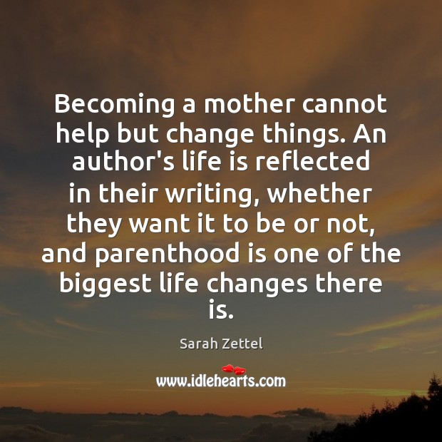 Image, Becoming a mother cannot help but change things. An author's life is