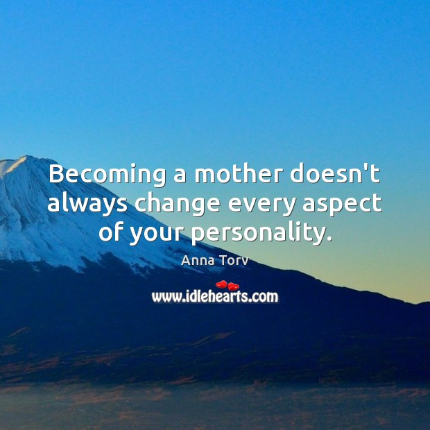 Image, Becoming a mother doesn't always change every aspect of your personality.