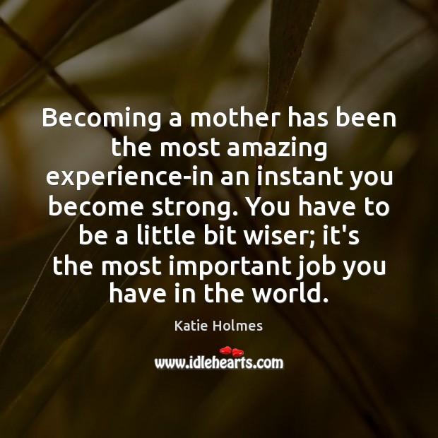 Becoming a mother has been the most amazing experience-in an instant you Image