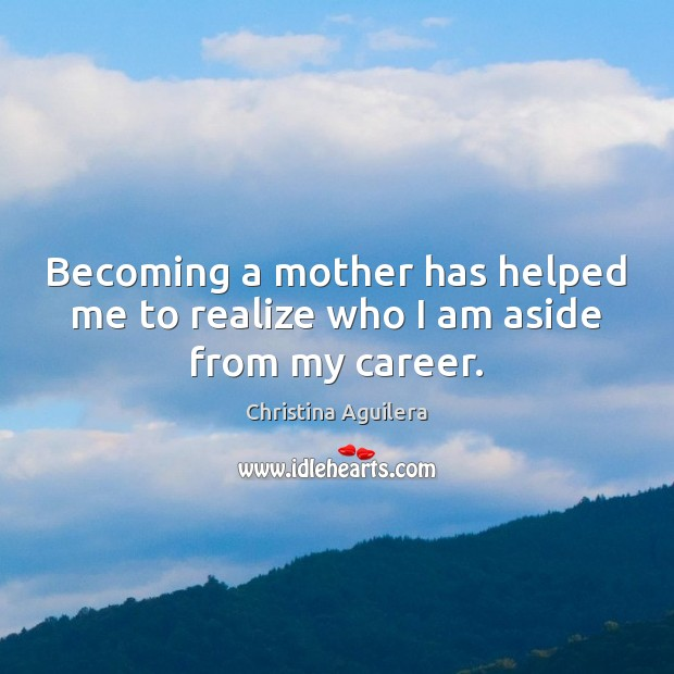 Image, Becoming a mother has helped me to realize who I am aside from my career.