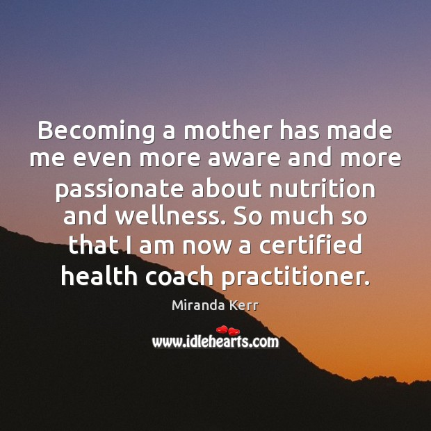 Image, Becoming a mother has made me even more aware and more passionate