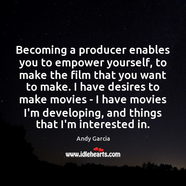 Image, Becoming a producer enables you to empower yourself, to make the film