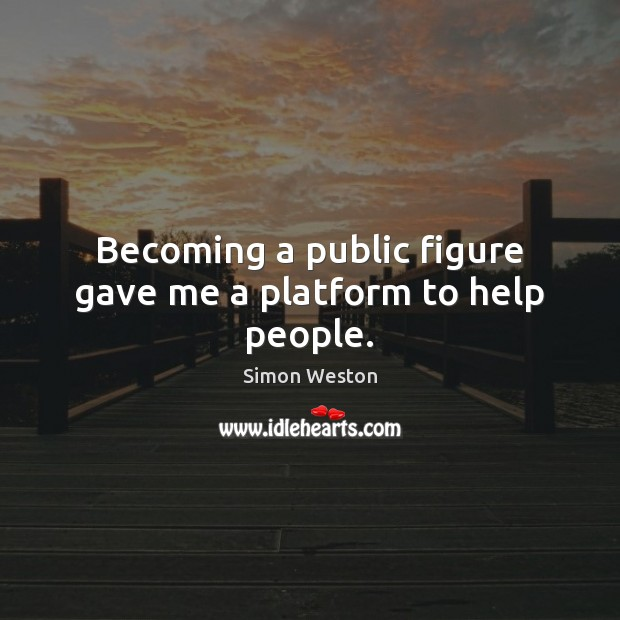 Becoming a public figure gave me a platform to help people. Image