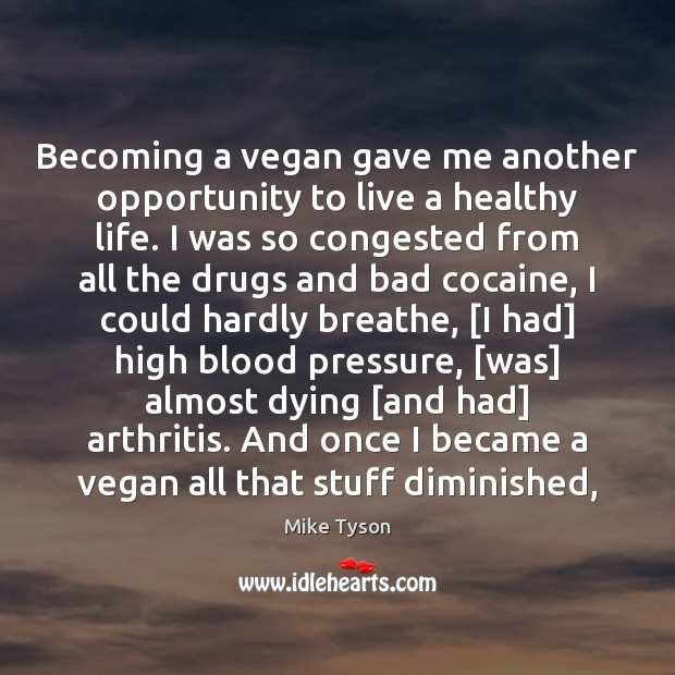 Image, Becoming a vegan gave me another opportunity to live a healthy life.