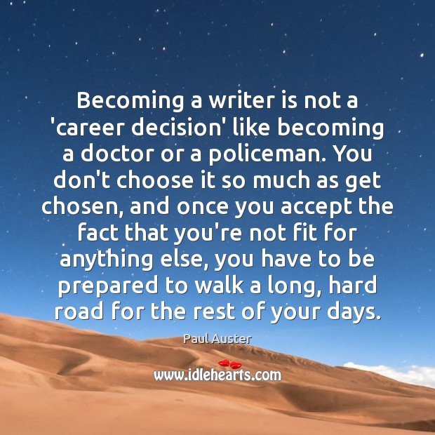 Becoming a writer is not a 'career decision' like becoming a doctor Paul Auster Picture Quote