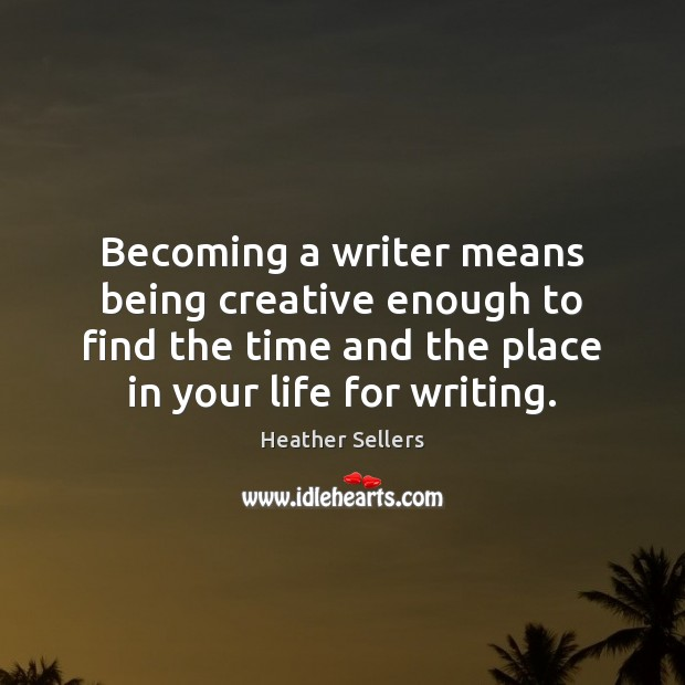 Becoming a writer means being creative enough to find the time and Image