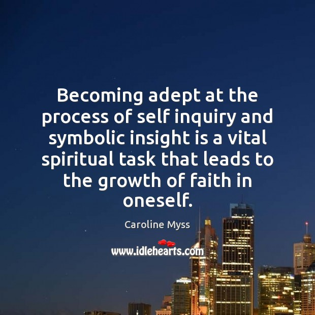 Becoming adept at the process of self inquiry and symbolic insight is Caroline Myss Picture Quote