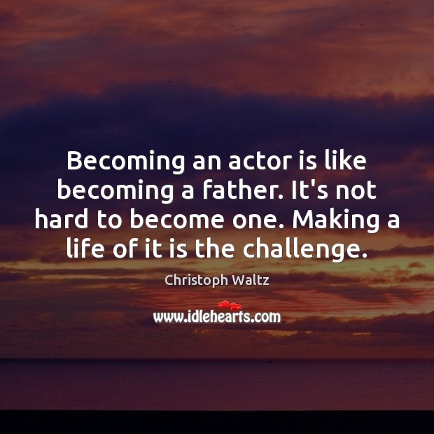 Image, Becoming an actor is like becoming a father. It's not hard to
