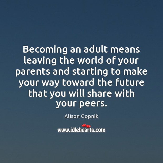 Becoming an adult means leaving the world of your parents and starting Image