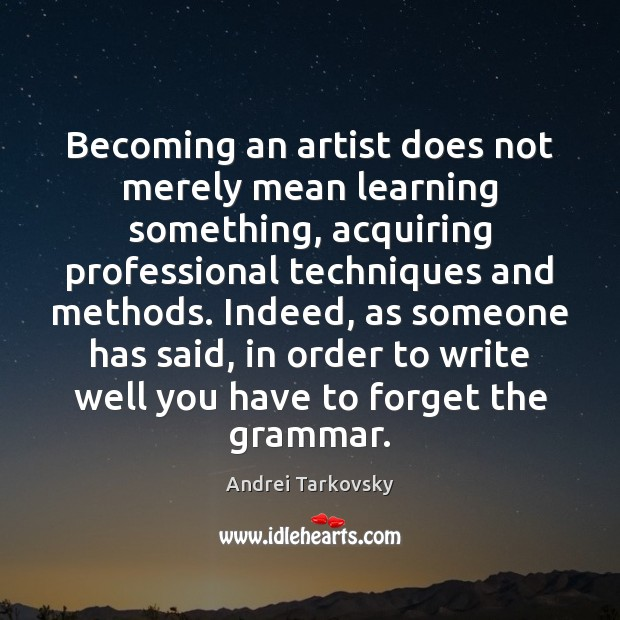 Image, Becoming an artist does not merely mean learning something, acquiring professional techniques