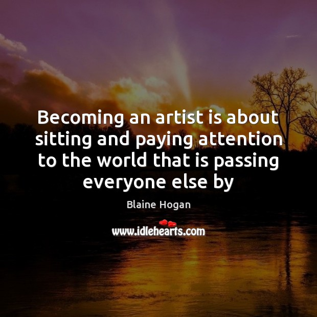 Image, Becoming an artist is about sitting and paying attention to the world