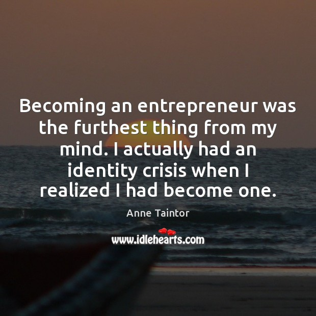 Image, Becoming an entrepreneur was the furthest thing from my mind. I actually