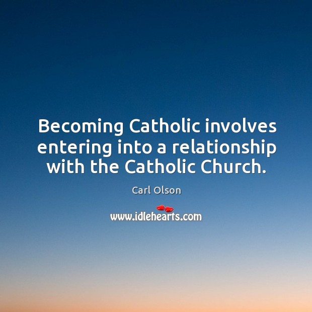 Image, Becoming catholic involves entering into a relationship with the catholic church.