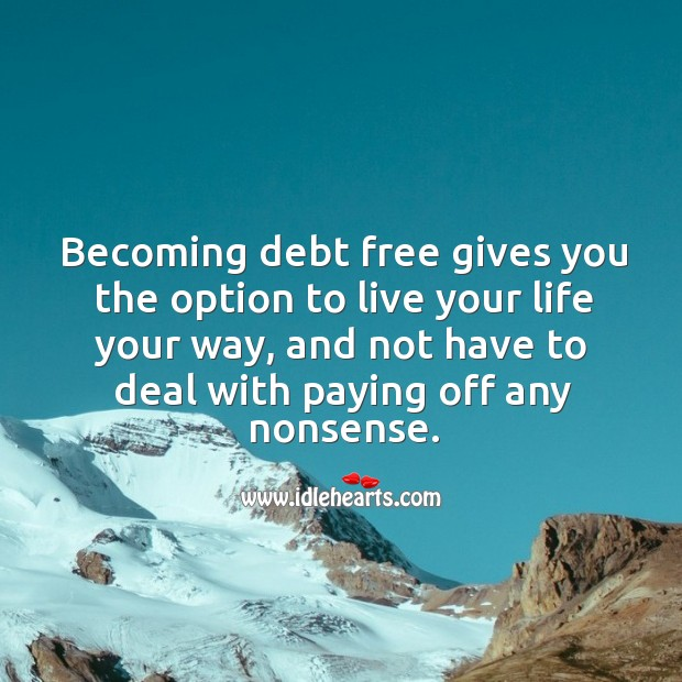 Image, Becoming debt free gives you the option to live your life your way.