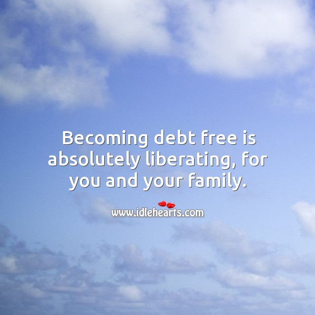 Image, Becoming debt free is absolutely liberating.