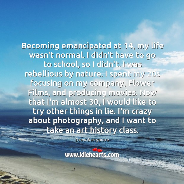 Becoming emancipated at 14, my life wasn't normal. I didn't have to go Image