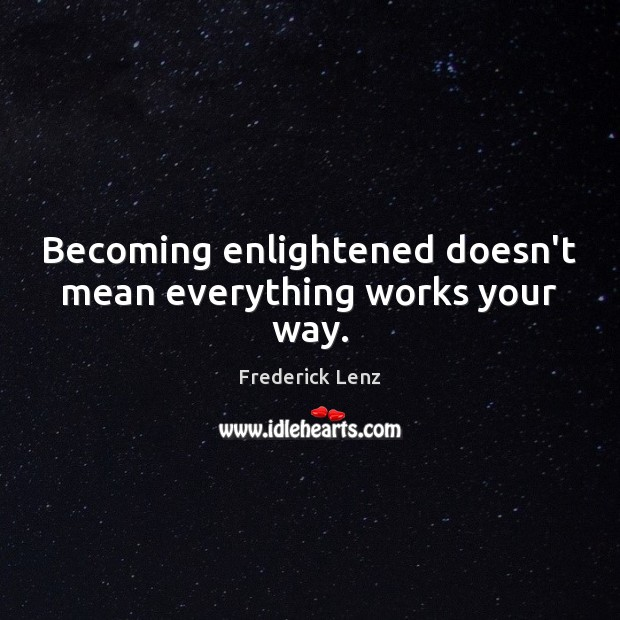 Image, Becoming enlightened doesn't mean everything works your way.