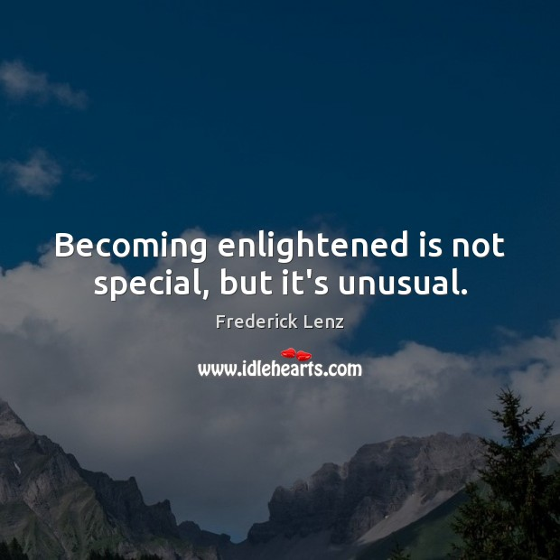 Image, Becoming enlightened is not special, but it's unusual.