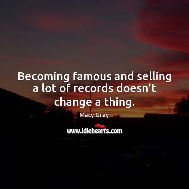 Image, Becoming famous and selling a lot of records doesn't change a thing.