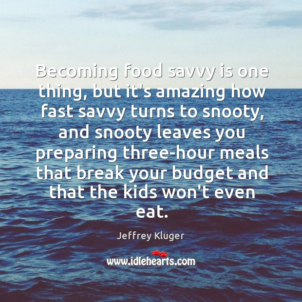 Image, Becoming food savvy is one thing, but it's amazing how fast savvy
