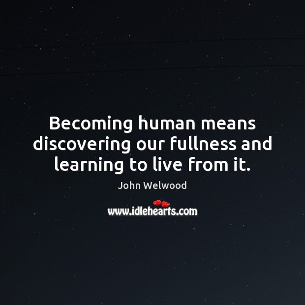 Image, Becoming human means discovering our fullness and learning to live from it.