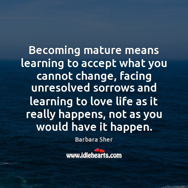 Becoming mature means learning to accept what you cannot change, facing unresolved Image