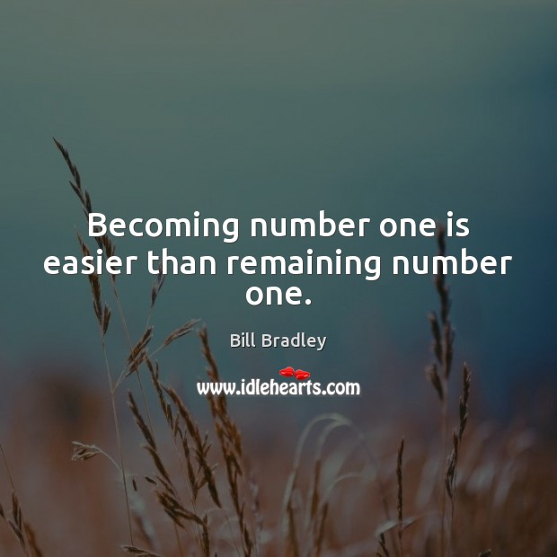 Image, Becoming number one is easier than remaining number one.