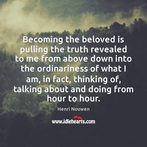 Becoming the beloved is pulling the truth revealed to me from above Image