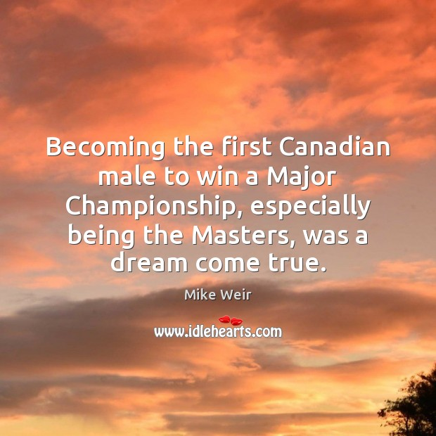 Becoming the first Canadian male to win a Major Championship, especially being Mike Weir Picture Quote