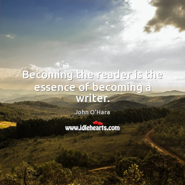 Becoming the reader is the essence of becoming a writer. Image