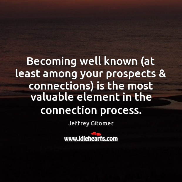 Becoming well known (at least among your prospects & connections) is the most Jeffrey Gitomer Picture Quote