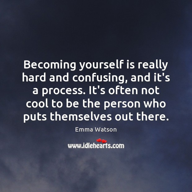 Image, Becoming yourself is really hard and confusing, and it's a process. It's