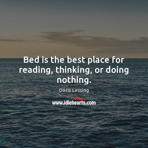 Bed is the best place for reading, thinking, or doing nothing. Image