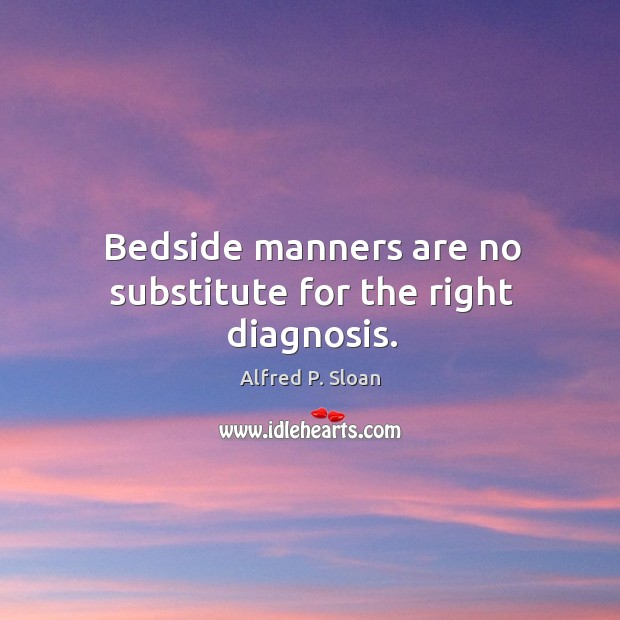 Bedside manners are no substitute for the right diagnosis. Image