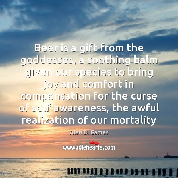 Image, Beer is a gift from the goddesses, a soothing balm given our