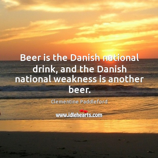 Beer is the danish national drink, and the danish national weakness is another beer. Image