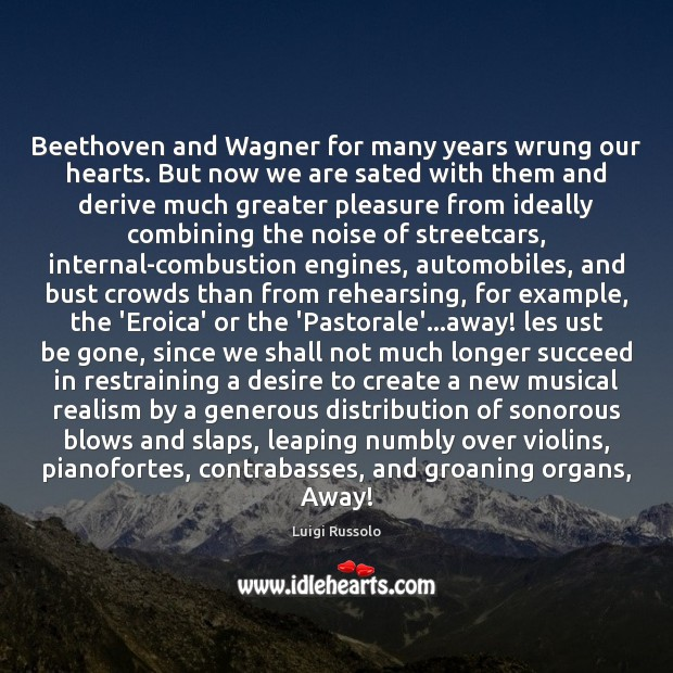 Image, Beethoven and Wagner for many years wrung our hearts. But now we