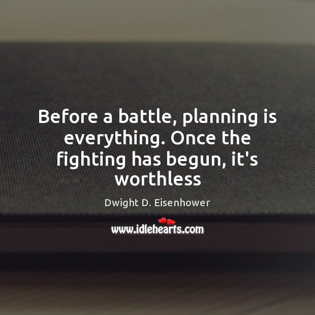 Image, Before a battle, planning is everything. Once the fighting has begun, it's worthless