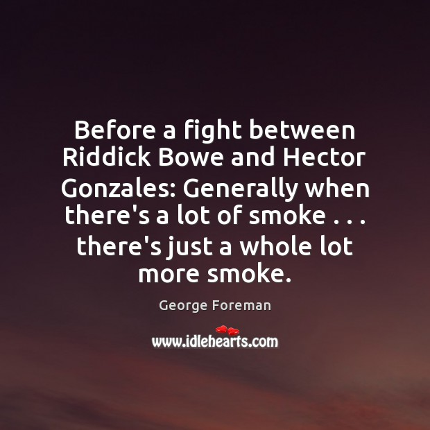 Before a fight between Riddick Bowe and Hector Gonzales: Generally when there's Image