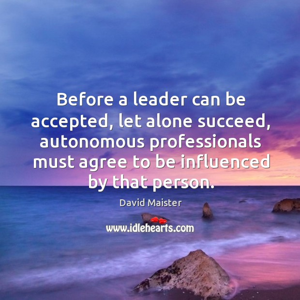 Before a leader can be accepted, let alone succeed, autonomous professionals must Image